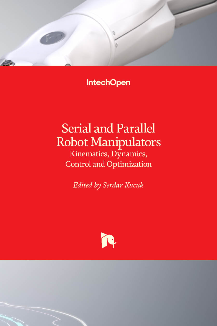 Serial and Parallel Robot Manipulators - Kinematics, Dynamics, Control and Optimization